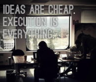 Ideas-are-Cheap-but-Execution-Matters